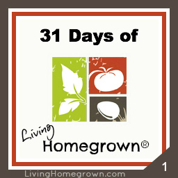 31 Days of Living Homegrown