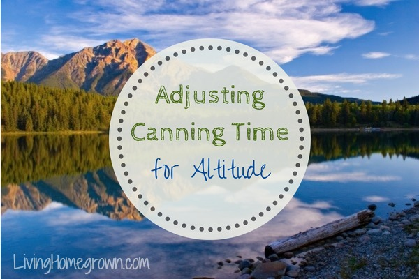 Adjusting Canning Time for Altitude - LivingHomegrown.com