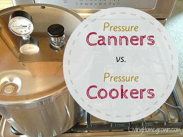 Pressure Canners vs Pressure Cookers - LivingHomegrown.com