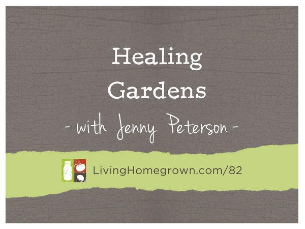 Healing Gardens with Jenny Peterson - LivingHomegrown.com