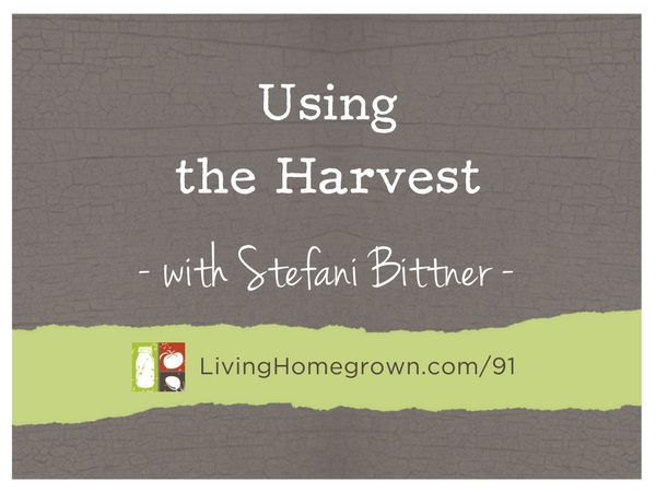Using the Harvest with Stefani Bittner at LivingHomegrown.com