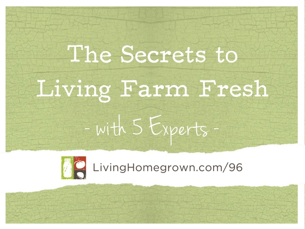 The Secrets to Living Farm Fresh at LivingHomegrown.com