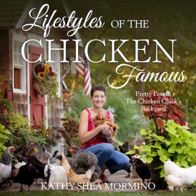 Lifestyles of the Chicken Famous by Kathy Shea Mormino on LivingHomegrown.com