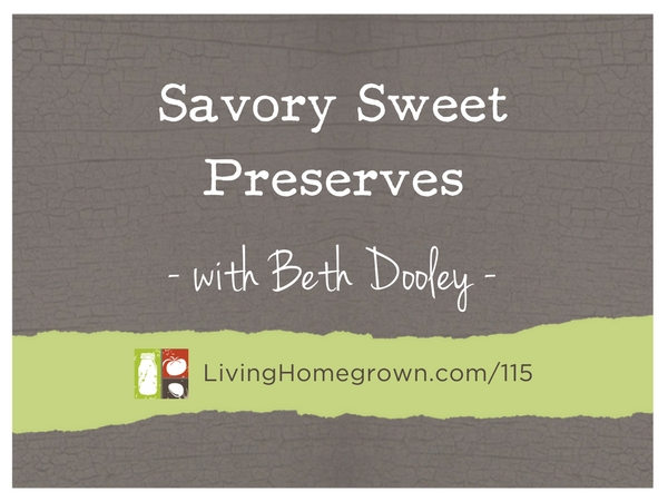 Savory Sweet Preserves with Beth Dooley at LivingHomegrown.com