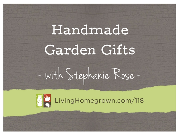 Handmade Garden Gifts with Stephanie Rose at LivingHomegrown.com
